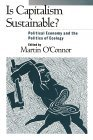 Is Capitalism Sustainable?: Political Economy and the Politics of Ecology