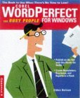 WordPerfect 8 for Busy People: The Book to Use When There's No Time to Lose!
