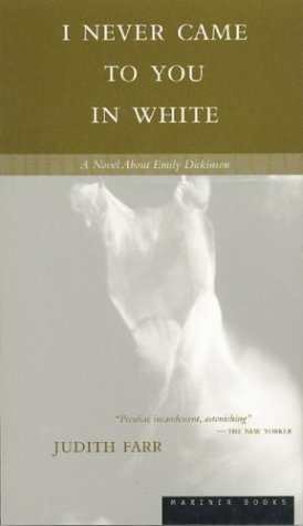 I Never Came to You in White by Judith Farr