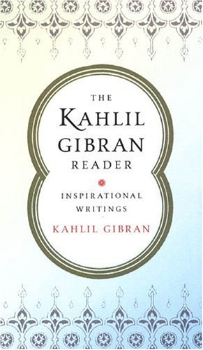 The Kahlil Gibran Reader: Inspirational Writings