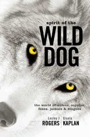 Spirit of the Wild Dog: The World of Wolves, Coyotes, Foxes, Jackals and Dingoes