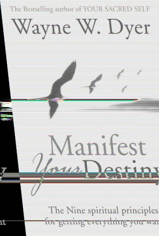 Manifest Your Destiny by Wayne W. Dyer