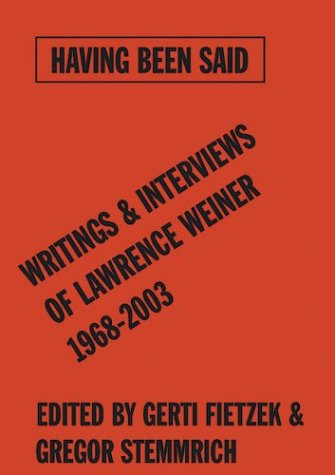 Having Been Said: Writings & Interviews of Lawrence Weiner 1968-2004