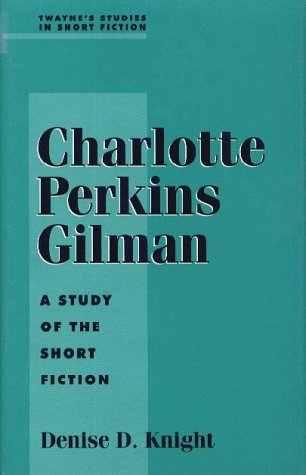 Charlotte Perkins Gilman by Denise D. Knight