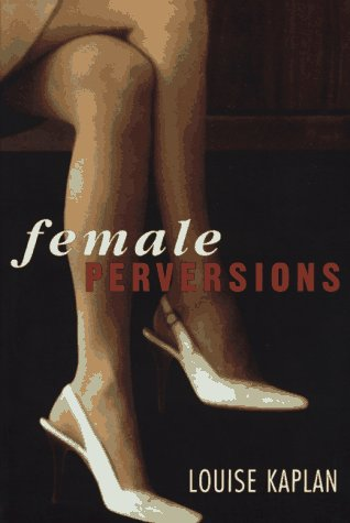 Female Perversions by Louise J. Kaplan