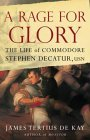 A Rage for Glory: The Life of Commodore Stephen Decatur, USN