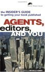 Agents, Editors, and You: The Insider's Guide to Getting Your Book Published