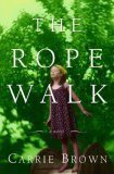 The Rope Walk by Carrie Brown