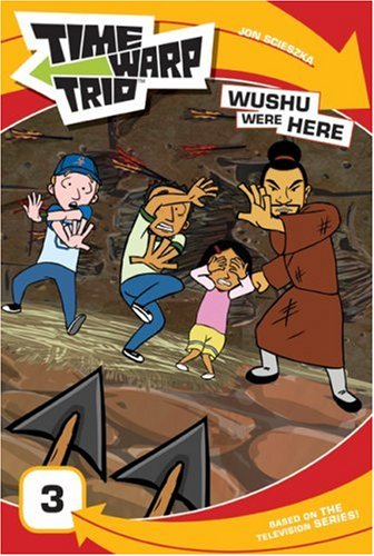 Time Warp Trio: Wushu Were Here (Time Warp Trio novelization 3)