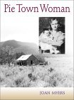 Pie Town Woman: The Hard Life and Good Times of a New Mexico Homesteader