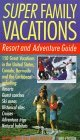 Super Family Vacations, 3rd Edition: Resort and Adventure Guide