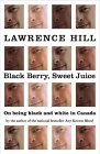 Black Berry, Sweet Juice: On Being Black and White in Canada