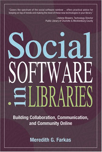 Social Software in Libraries by Meredith G. Farkas
