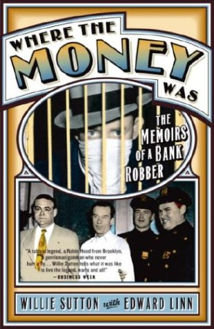 Where the Money Was by Willie Sutton