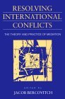 Resolving International Conflicts: The Theory and Practice of Mediation