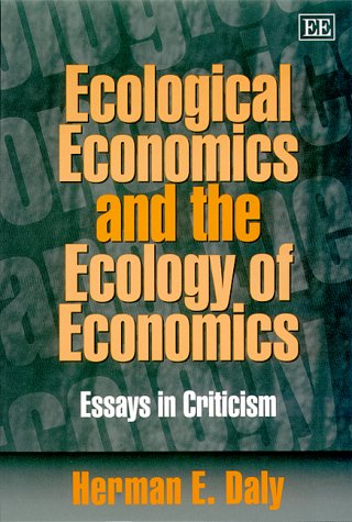 Ecological Economics and the Ecology of Economics by Herman E. Daly