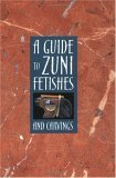 A Guide to Zuni Fetishes and Carvings by Susan Lamb