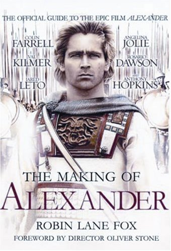 The Making of Alexander: The Official Guide to the Epic Film Alexander