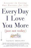 Every Day I Love You More: (Just Not Today): Lessons in Loving One Partner for Life
