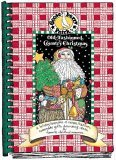 Old-Fashioned Country Christmas: A Holiday Keepsake of Recipes, Traditions, Homemade Gifts, Decorating Ideas, &amp; Favorite Childhood Memories