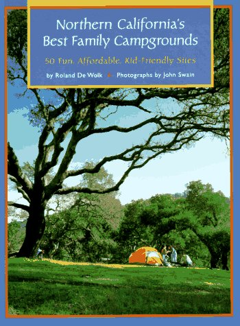 Northern California's Best Family Campgrounds by Roland De Wolk