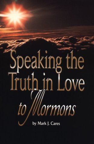 Speaking the Truth in Love to Mormons by Wels Outreach Resources