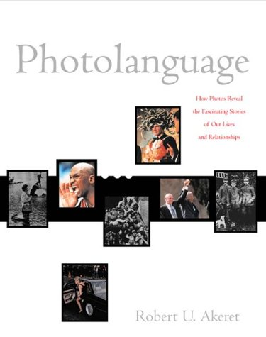 Photolanguage: How Photos Reveal the Fascinating Stories of Our Lives and Relationships