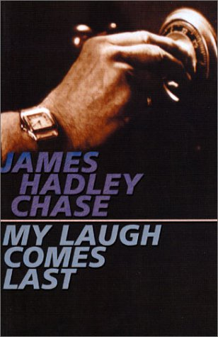 My Laugh Comes Last by James Hadley Chase