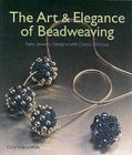 The Art And Elegance Of Beadweaving by Carol Wells