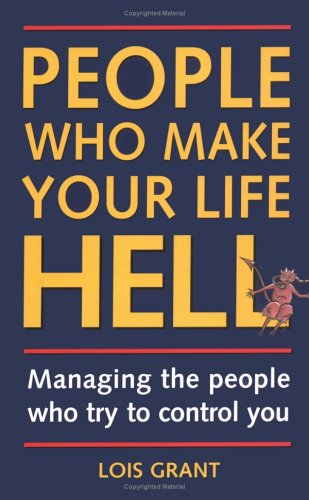 People Who Make Your Life Hell by Lois Grant