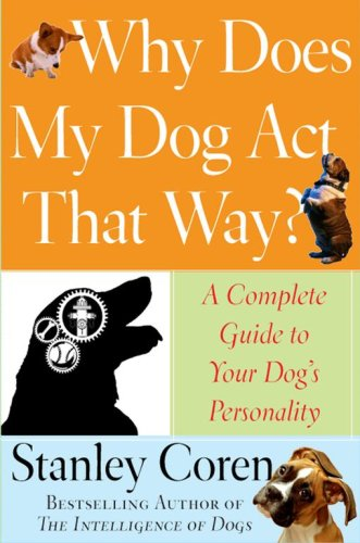 Why Does My Dog Act That Way? by Stanley Coren