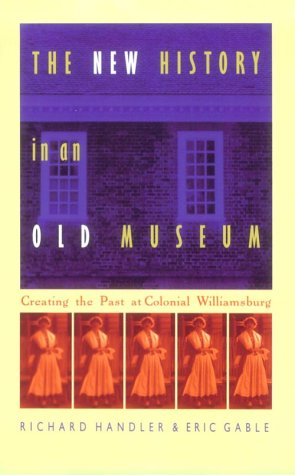 The New History in an Old Museum: Creating the Past at Colonial Williamsburg