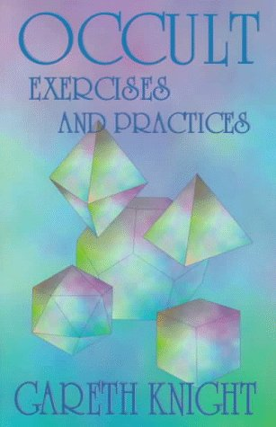 Occult Exercises and Practices: Gateway to the Four Worlds of Occultism