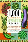 1,001 Low-Fat Vegetarian Recipes: Easy, Great-Tasting Dishes for Everyone -- from Appetizers and Soups to Entrees and Desserts