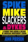Spike, Mike, Slackers, & Dykes: A Guided Tour Across a Decade of American Independent Cinema