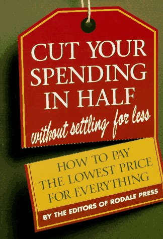 Cut Your Spending in Half Without Settling for Less by Rodale Press