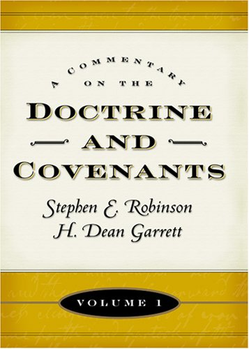 A Commentary on the Doctrine and Covenants by Stephen E. Robinson