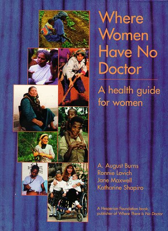 Where Women Have No Doctors: A Health Guide for Women
