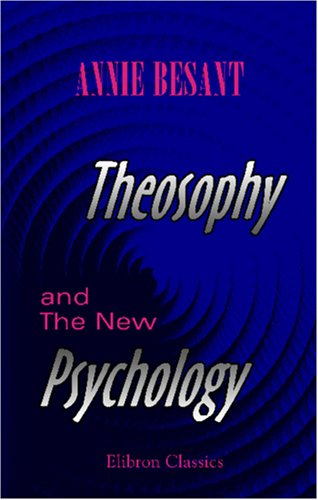Theosophy And The New Psychology: A Course Of Six Lectures