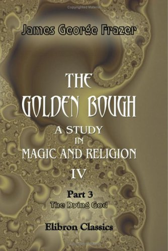 The Golden Bough. A Study In Magic And Religion by James George Frazer