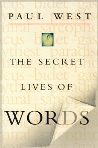 The Secret Lives of Words by Paul West