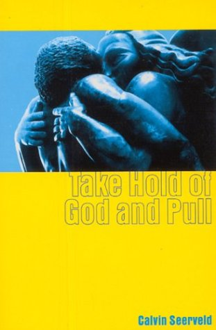 Take Hold of God and Pull