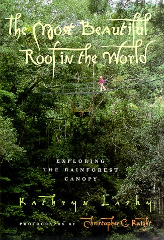 The Most Beautiful Roof In The World Exploring The Rainforest Canopy By Kathryn Lasky Reviews
