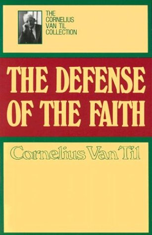 Defense of the Faith by Cornelius Van Til