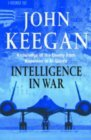 Intelligence In War: Knowledge Of The Enemy From Napoleon To Al Qaeda