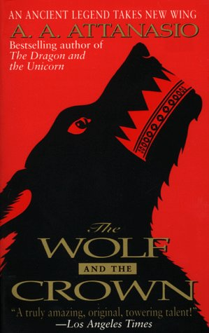 The Wolf and the Crown by A.A. Attanasio