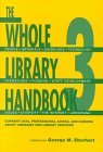 The Whole Library Handbook 3: Current Data, Professional Advice, and Curiosa about Libraries and Library Services