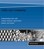 Cities and Complexity: Understanding Cities with Cellular Automata, Agent-Based Models, and Fractals