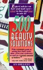 500 Beauty Solutions: Expert Advice on Hair and Nail Care, What to Buy and How to Use It!