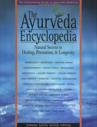 The Ayurveda Encyclopedia: Natural Secrets to Healing, Prevention Longevity